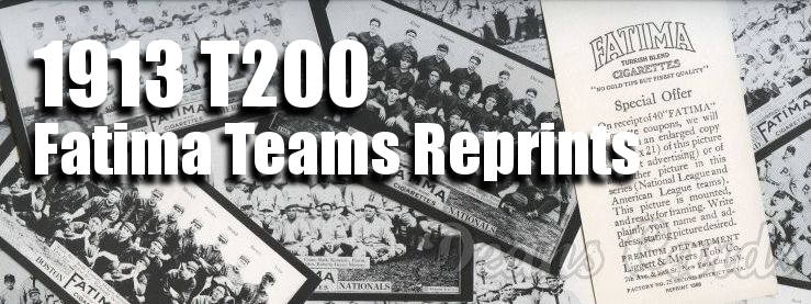 1913 T200 Fatima Teams Reprints