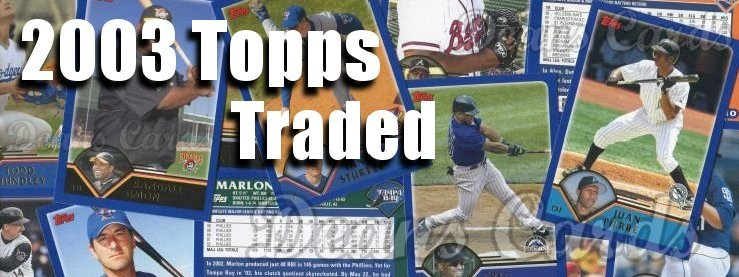 2003 Topps Traded Baseball Cards