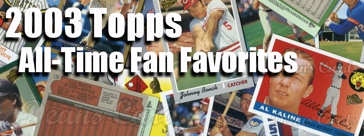 2003 Topps All-Time Fan Favorites Baseball Cards