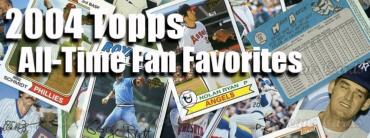 2004 Topps All-Time Fan Favorites Baseball Cards