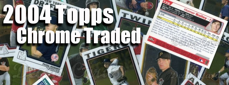 2004 Topps Chrome Traded Baseball Cards