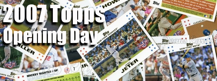 2007 Topps Opening Day Baseball Cards